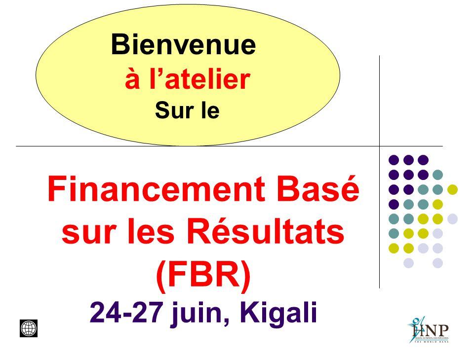 Financement Basé sur les Résultats (FBR) 24-27 juin, Kigali Bienvenue à l'atelier Sur le