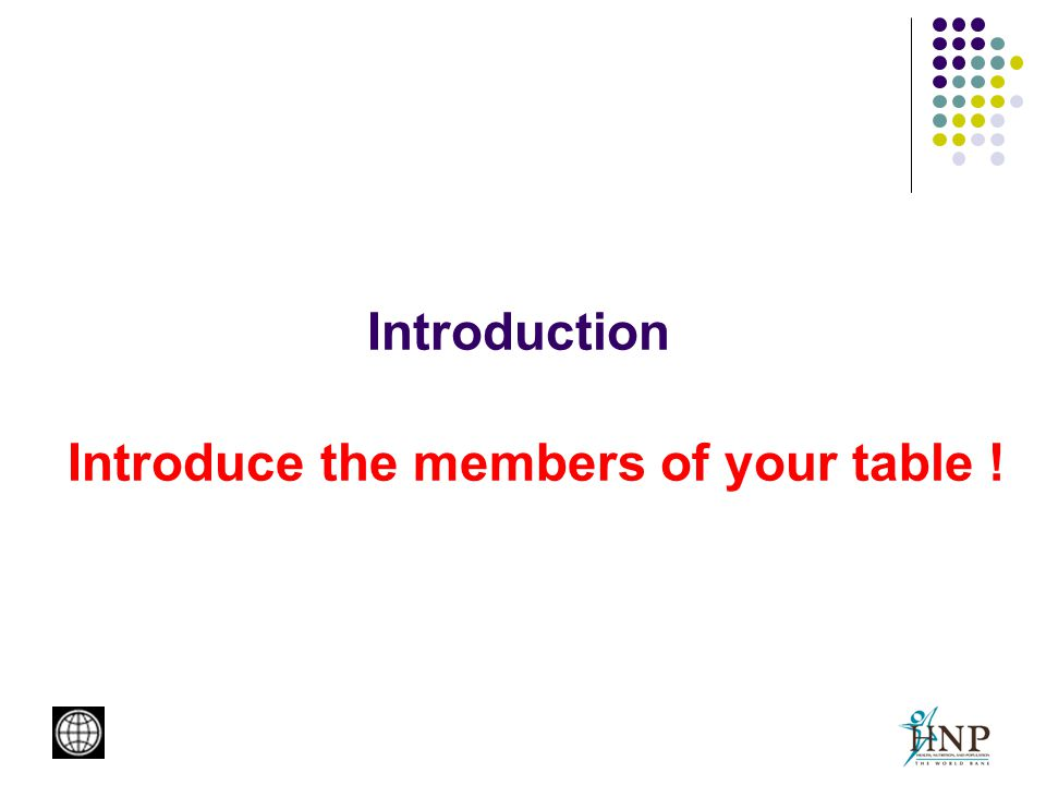 Introduction Introduce the members of your table !