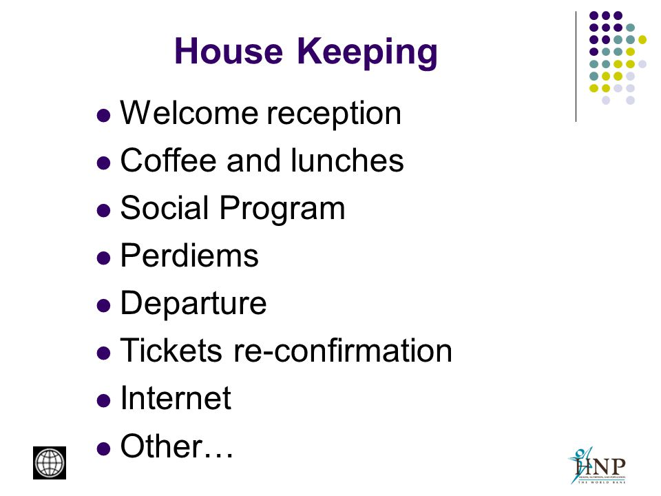 House Keeping Welcome reception Coffee and lunches Social Program Perdiems Departure Tickets re-confirmation Internet Other…