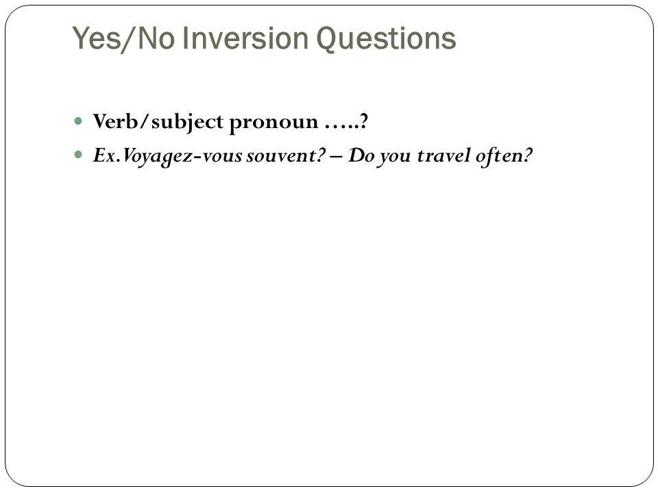 Yes/No Inversion Questions Verb/subject pronoun …...