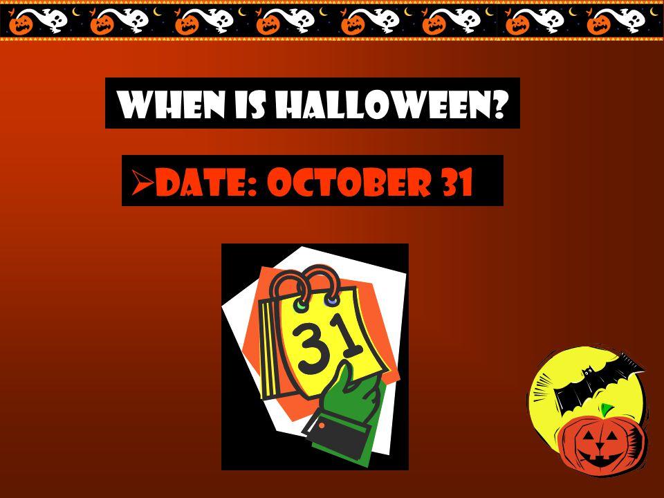 When is Halloween?  date: October 31