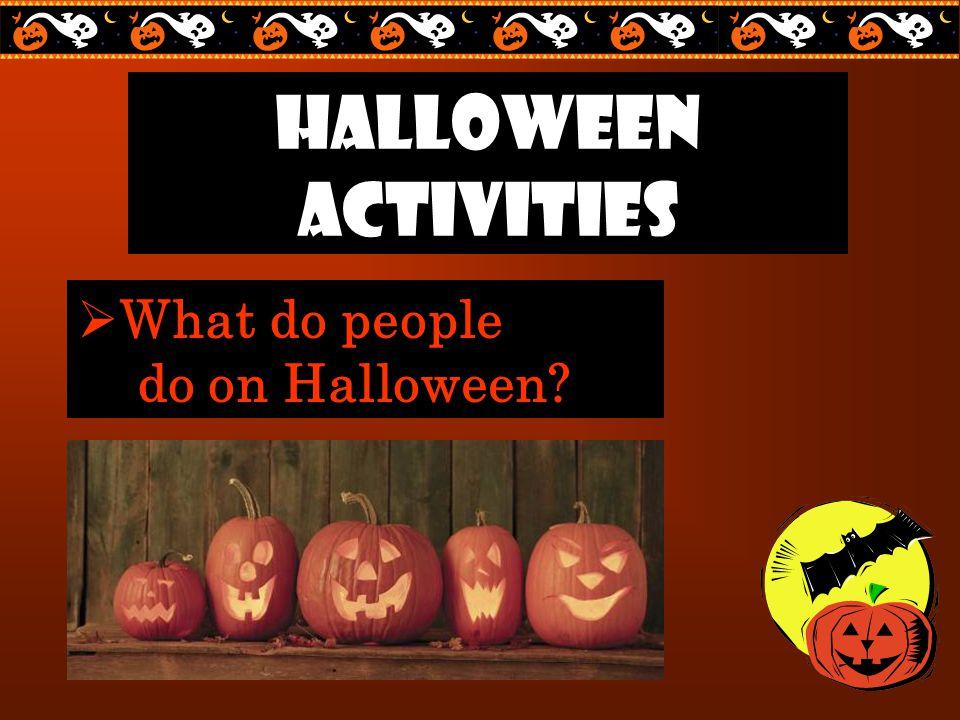 Halloween activities  What do people do on Halloween?