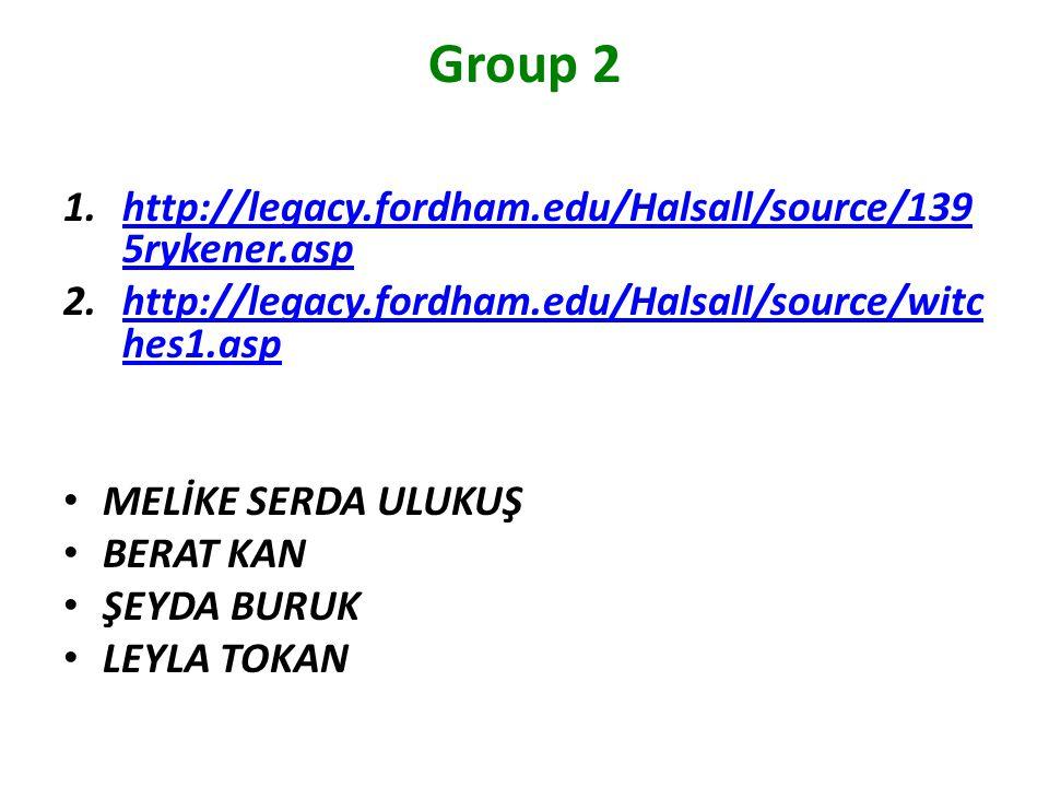 Group 2 1.http://legacy.fordham.edu/Halsall/source/139 5rykener.asphttp://legacy.fordham.edu/Halsall/source/139 5rykener.asp 2.http://legacy.fordham.edu/Halsall/source/witc hes1.asphttp://legacy.fordham.edu/Halsall/source/witc hes1.asp MELİKE SERDA ULUKUŞ BERAT KAN ŞEYDA BURUK LEYLA TOKAN
