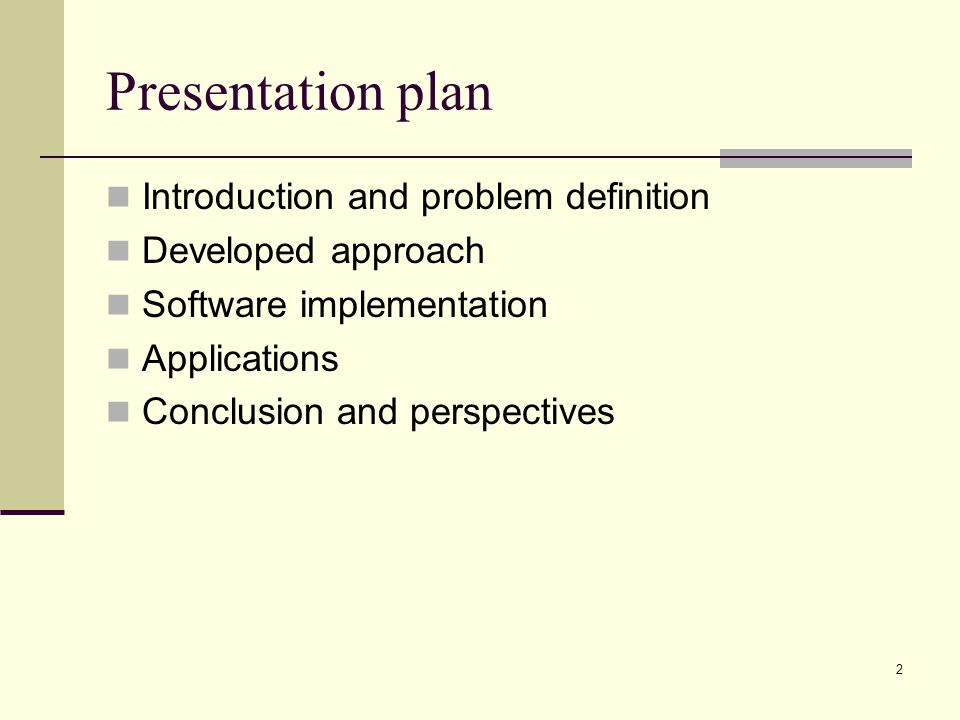 2 Presentation plan Introduction and problem definition Developed approach Software implementation Applications Conclusion and perspectives