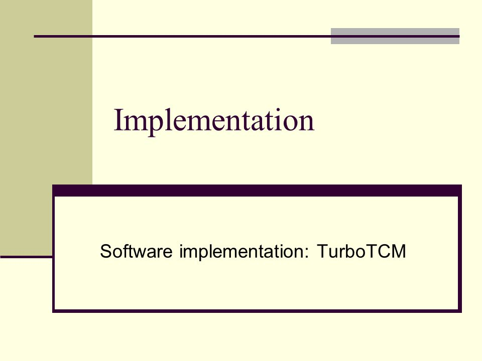 Implementation Software implementation: TurboTCM