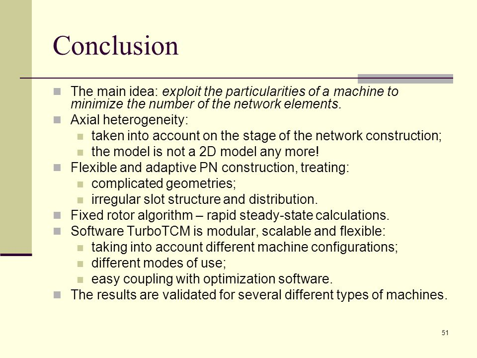 51 Conclusion The main idea: exploit the particularities of a machine to minimize the number of the network elements.
