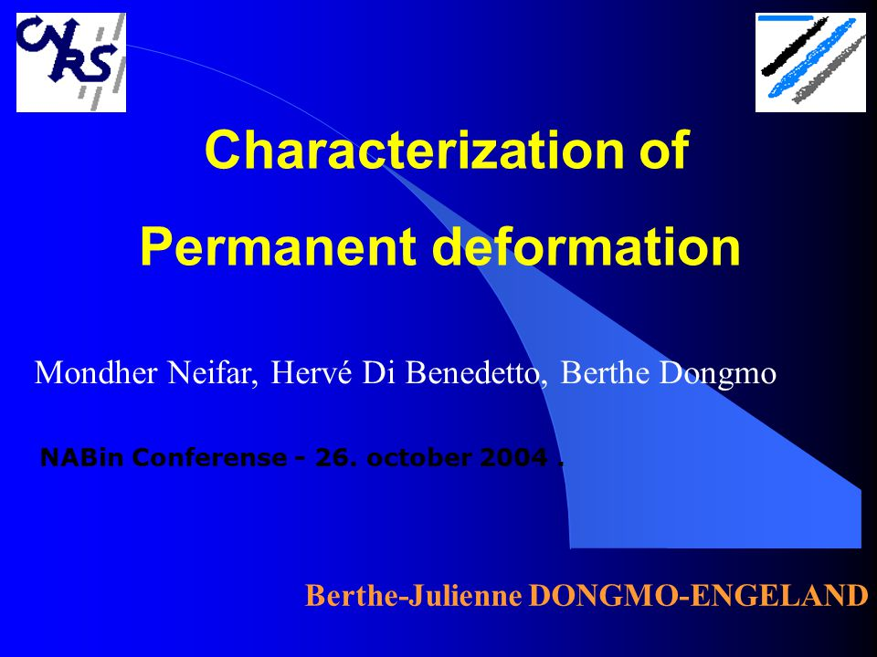 Characterization of Permanent deformation Mondher Neifar, Hervé Di Benedetto, Berthe Dongmo Berthe-Julienne DONGMO-ENGELAND NABin Conferense - 26.