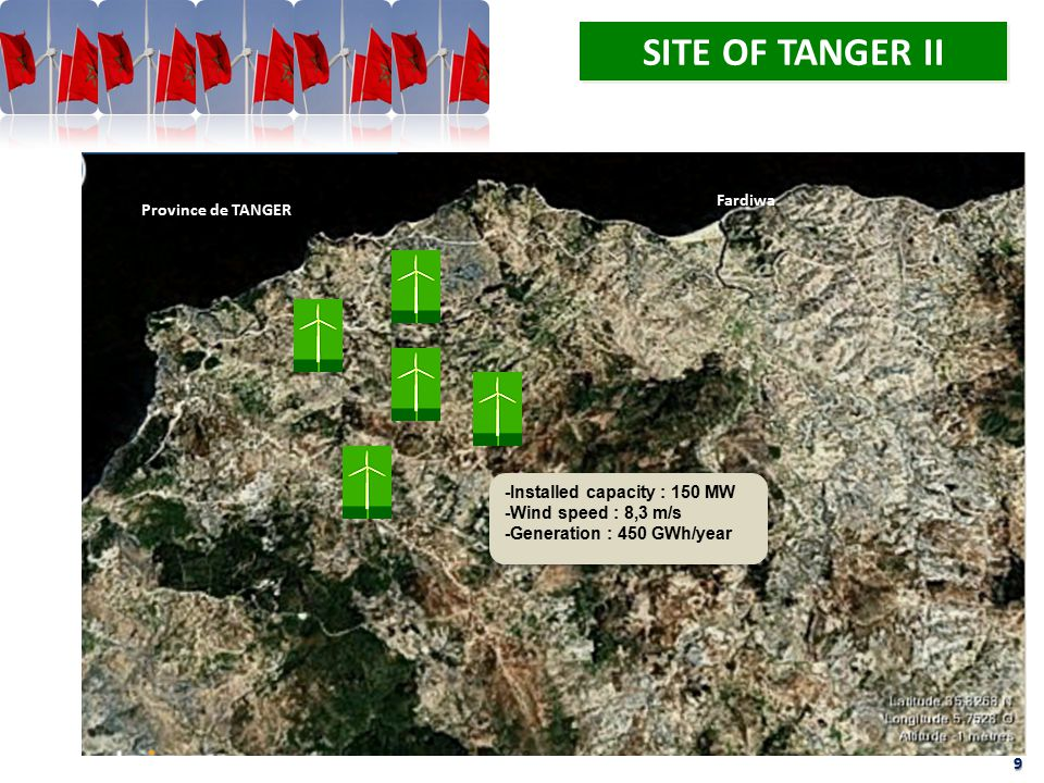 Fardiwa Province de TANGER 9 SITE OF TANGER II -Installed capacity : 150 MW -Wind speed : 8,3 m/s -Generation : 450 GWh/year -Installed capacity : 150 MW -Wind speed : 8,3 m/s -Generation : 450 GWh/year