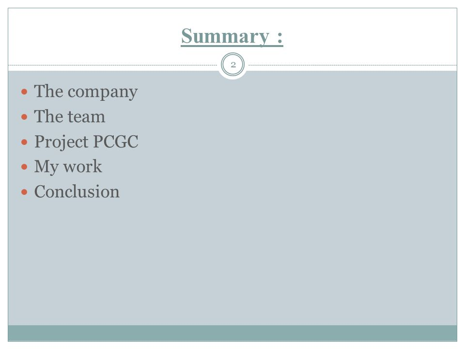 Summary : The company The team Project PCGC My work Conclusion 2