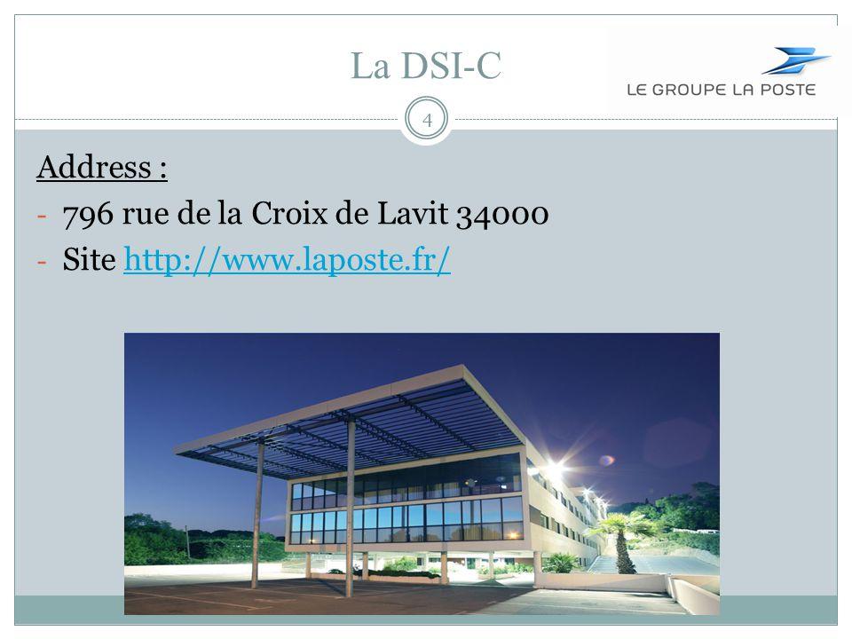 La DSI-C Address : - 796 rue de la Croix de Lavit 34000 - Site http://www.laposte.fr/http://www.laposte.fr/ 4