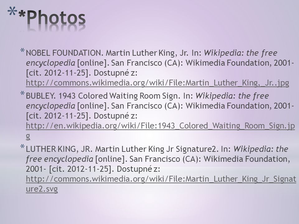 * NOBEL FOUNDATION. Martin Luther King, Jr. In: Wikipedia: the free encyclopedia [online].