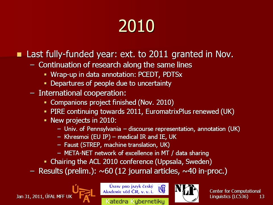 Jan 31, 2011, ÚFAL MFF UK Center for Computational Linguistics (LC536) 13 2010 Last fully-funded year: ext.