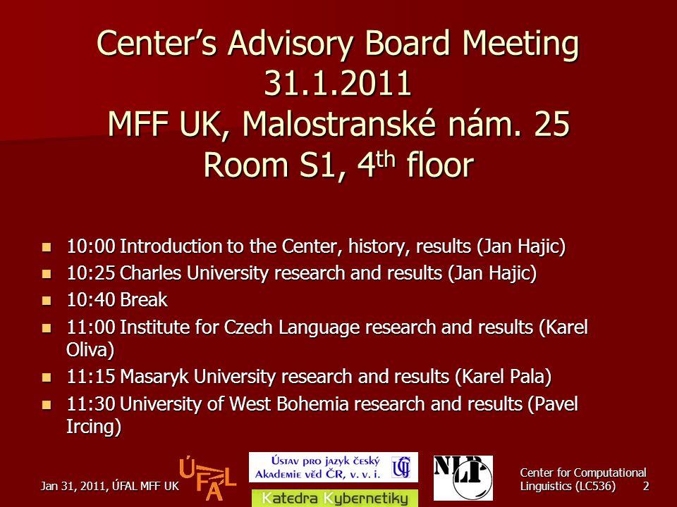 Jan 31, 2011, ÚFAL MFF UK Center for Computational Linguistics (LC536) 2 Center's Advisory Board Meeting 31.1.2011 MFF UK, Malostranské nám. 25 Room S