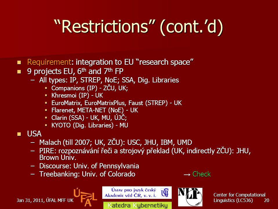 "Jan 31, 2011, ÚFAL MFF UK Center for Computational Linguistics (LC536) 20 ""Restrictions"" (cont.'d) Requirement: integration to EU ""research space"" Req"