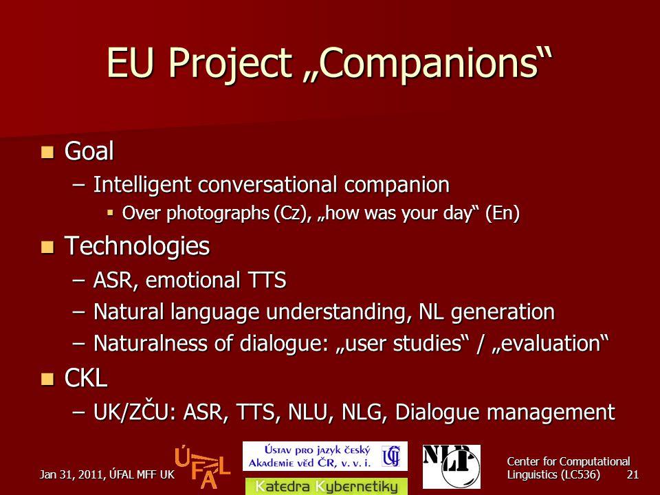 "Jan 31, 2011, ÚFAL MFF UK Center for Computational Linguistics (LC536) 21 EU Project ""Companions"" Goal Goal –Intelligent conversational companion  Ov"
