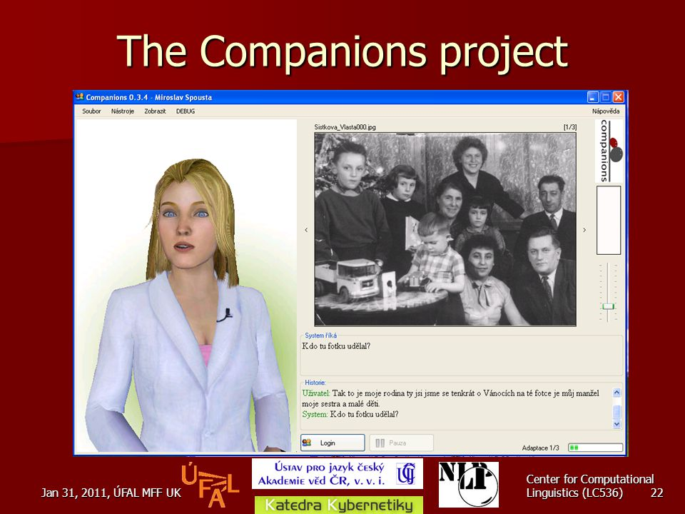 Jan 31, 2011, ÚFAL MFF UK Center for Computational Linguistics (LC536) 22 The Companions project