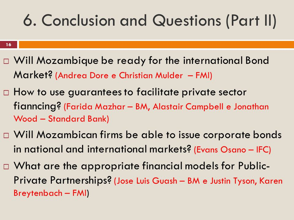 6. Conclusion and Questions (Part II)  Will Mozambique be ready for the international Bond Market? (Andrea Dore e Christian Mulder – FMI)  How to us