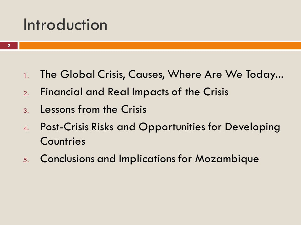 Introduction 1. The Global Crisis, Causes, Where Are We Today... 2. Financial and Real Impacts of the Crisis 3. Lessons from the Crisis 4. Post-Crisis