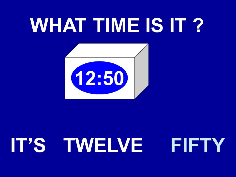WHAT TIME IS IT 12:50 IT'STWELVEFIFTY
