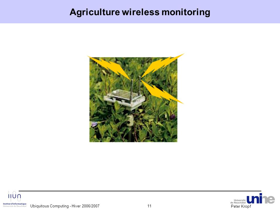 Peter Kropf Ubiquitous Computing - Hiver 2006/200711 Agriculture wireless monitoring