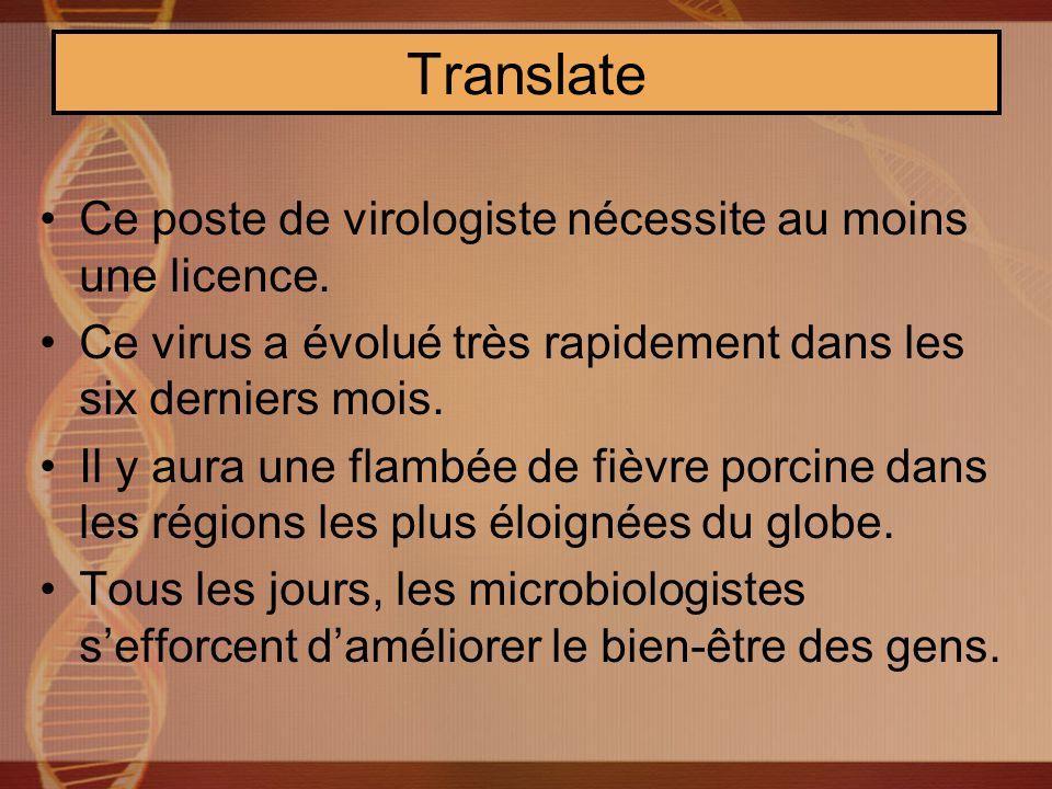 Translate Ce poste de virologiste nécessite au moins une licence.