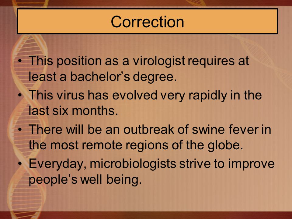 Correction This position as a virologist requires at least a bachelor's degree.