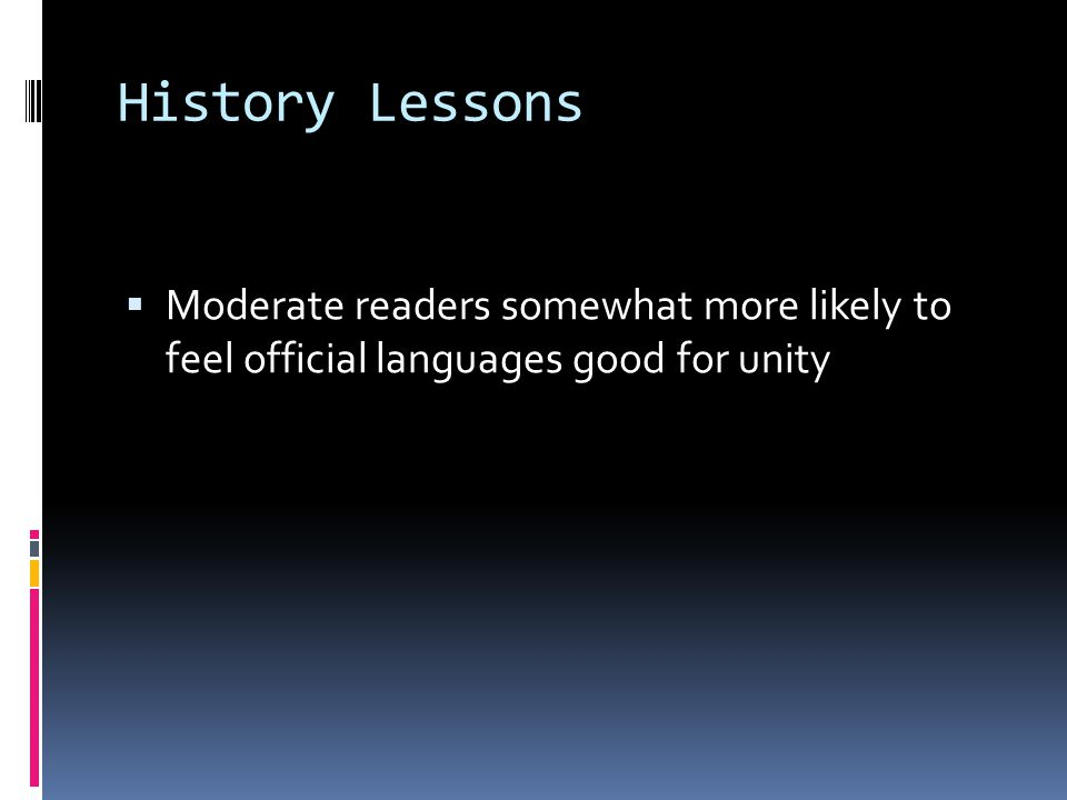 History Lessons  Moderate readers somewhat more likely to feel official languages good for unity