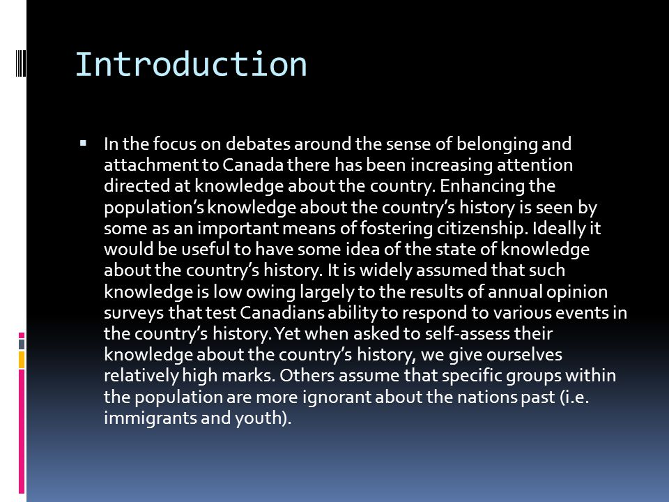 Introduction  In the focus on debates around the sense of belonging and attachment to Canada there has been increasing attention directed at knowledge about the country.