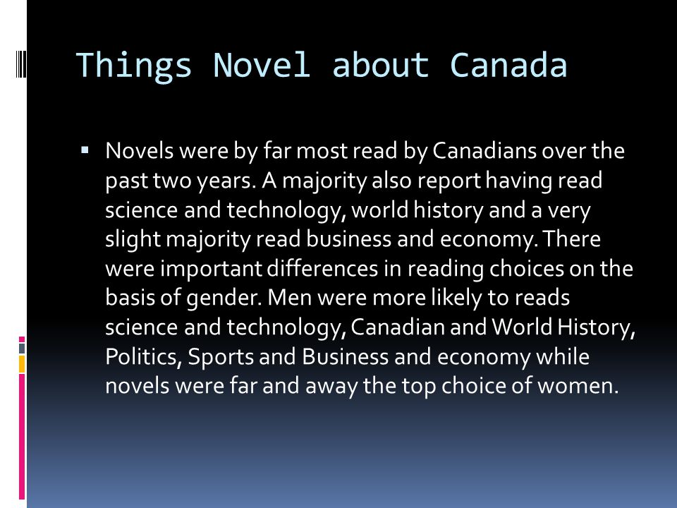 Things Novel about Canada  Novels were by far most read by Canadians over the past two years.