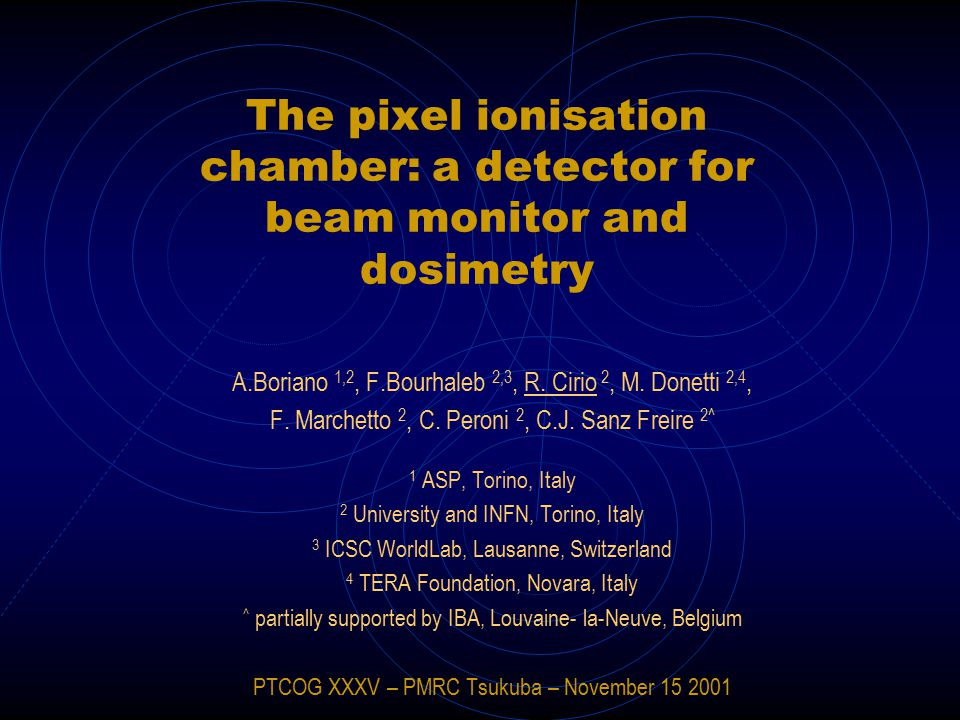 The pixel ionisation chamber: a detector for beam monitor and dosimetry A.Boriano 1,2, F.Bourhaleb 2,3, R.