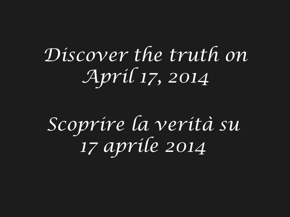 Discover the truth on April 17, 2014 Scoprire la verità su 17 aprile 2014