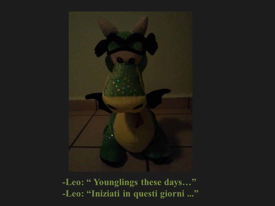 -Leo: Younglings these days… -Leo: Iniziati in questi giorni...