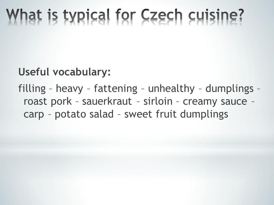 Useful vocabulary: filling – heavy – fattening – unhealthy – dumplings – roast pork – sauerkraut – sirloin – creamy sauce – carp – potato salad – sweet fruit dumplings