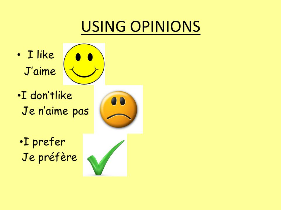 USING OPINIONS I like J'aime I don'tlike Je n'aime pas I prefer Je préfère