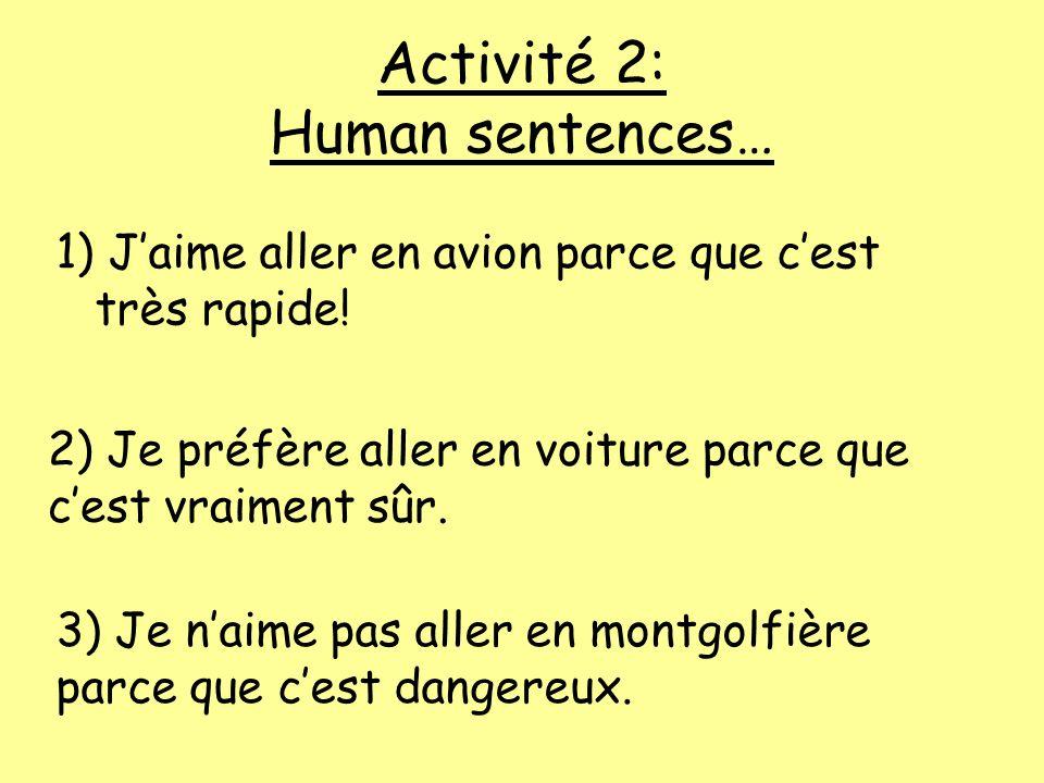 Activité 2: Human sentences… 1) J'aime aller en avion parce que c'est très rapide.