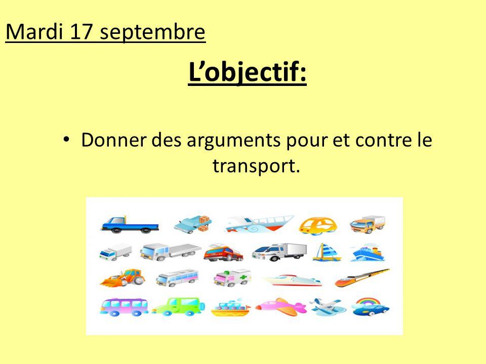 L'objectif: Donner des arguments pour et contre le transport. Mardi 17 septembre
