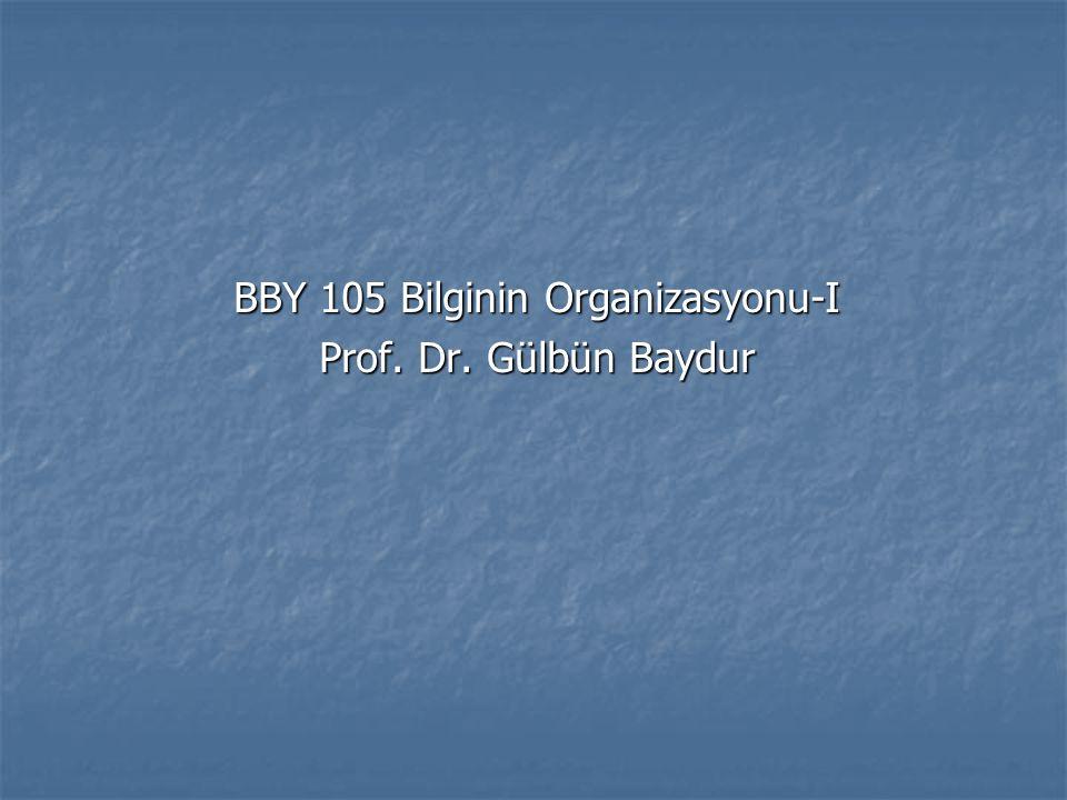 BBY 105 Bilginin Organizasyonu-I Prof. Dr. Gülbün Baydur