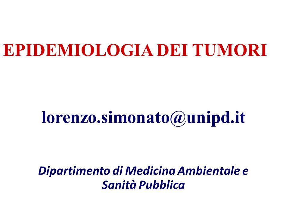 EPIDEMIOLOGIA DEI TUMORI lorenzo.simonato@unipd.it Dipartimento di Medicina Ambientale e Sanità Pubblica