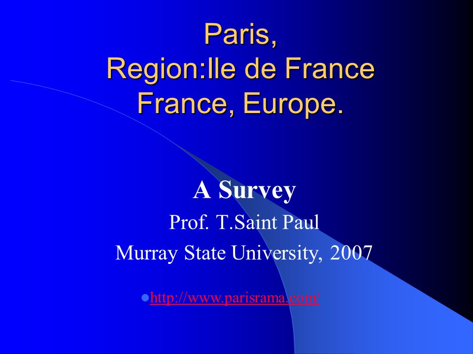 Paris, Region:Ile de France France, Europe. A Survey Prof.