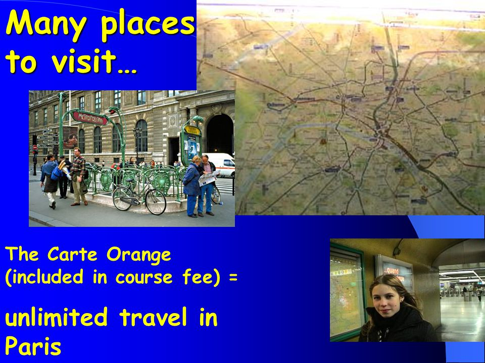 The Carte Orange (included in course fee) = unlimited travel in Paris Many places to visit…
