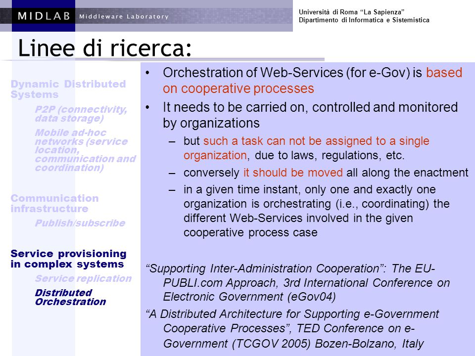 Università di Roma La Sapienza Dipartimento di Informatica e Sistemistica Linee di ricerca: Orchestration of Web-Services (for e-Gov) is based on cooperative processes It needs to be carried on, controlled and monitored by organizations –but such a task can not be assigned to a single organization, due to laws, regulations, etc.