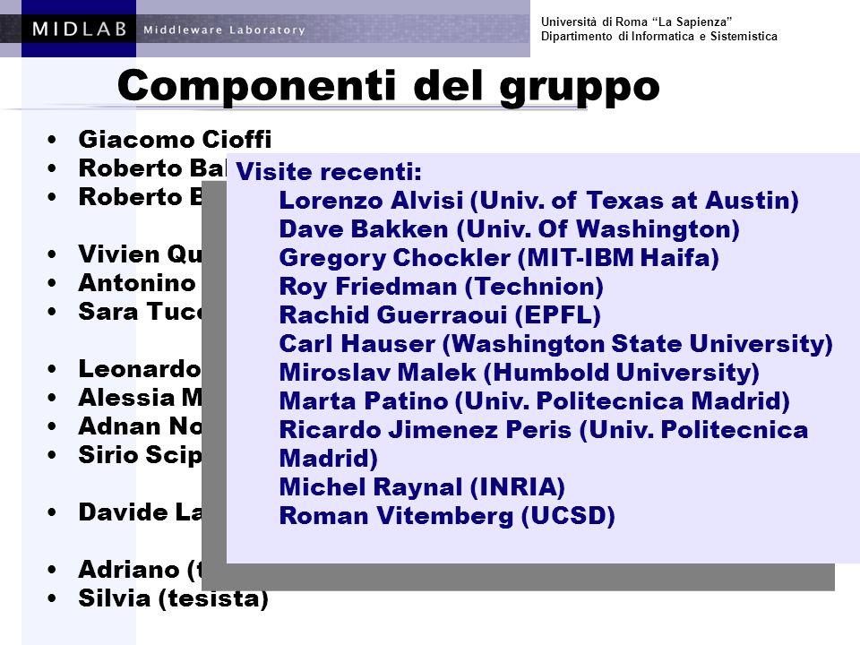 Università di Roma La Sapienza Dipartimento di Informatica e Sistemistica FP5 MIDAS (Software and Services) FP6 RESIST (Security and Dependability) FP6 Semantic-Gov (E-gov) FIRB MAIS (MIUR) FIRB EG4M (MIUR) ER IS-MANET (MIUR) FINMECCANNICA Laboratorio Software (industrale) TELECOM Italia DELIS (industrale) Alcuni Progetti