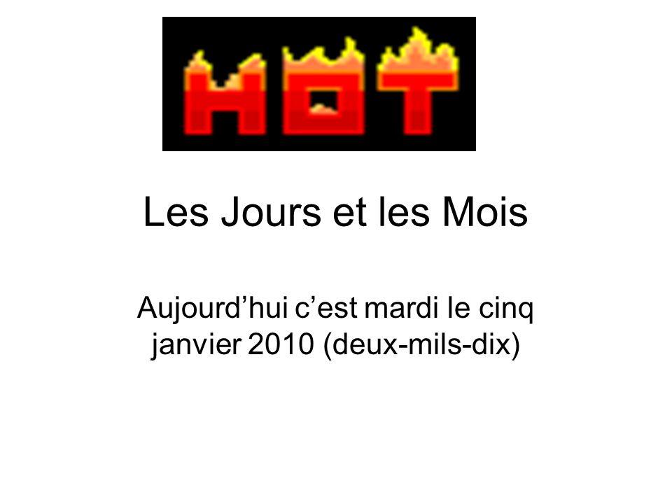 Les Jours et les Mois Aujourd'hui c'est mardi le cinq janvier 2010 (deux-mils-dix)