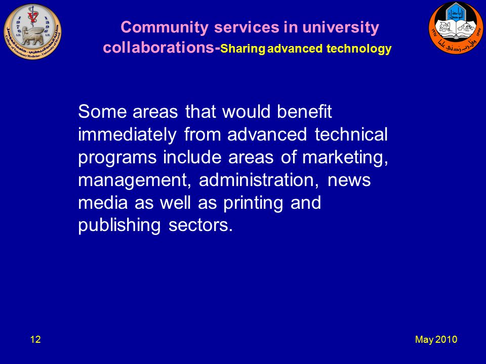 May Community services in university collaborations- Sharing advanced technology Some areas that would benefit immediately from advanced technical programs include areas of marketing, management, administration, news media as well as printing and publishing sectors.