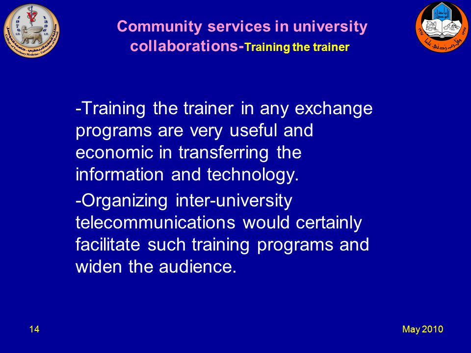 May Community services in university collaborations- Training the trainer -Training the trainer in any exchange programs are very useful and economic in transferring the information and technology.