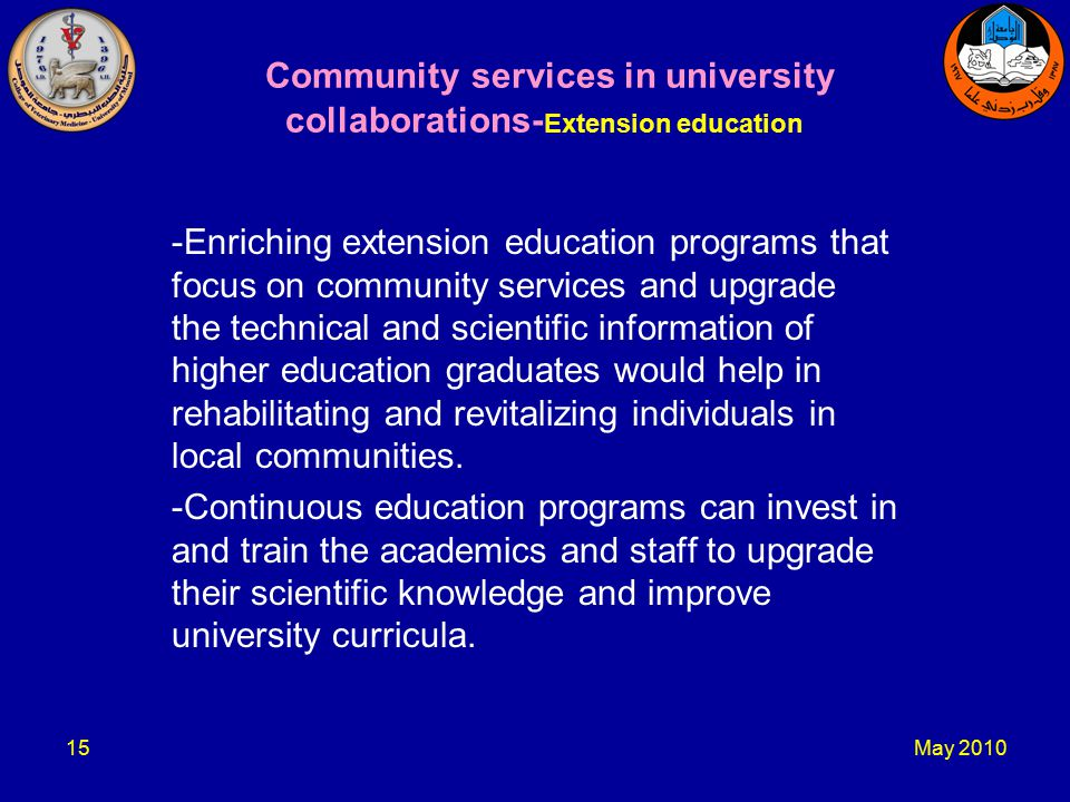 May Community services in university collaborations- Extension education -Enriching extension education programs that focus on community services and upgrade the technical and scientific information of higher education graduates would help in rehabilitating and revitalizing individuals in local communities.