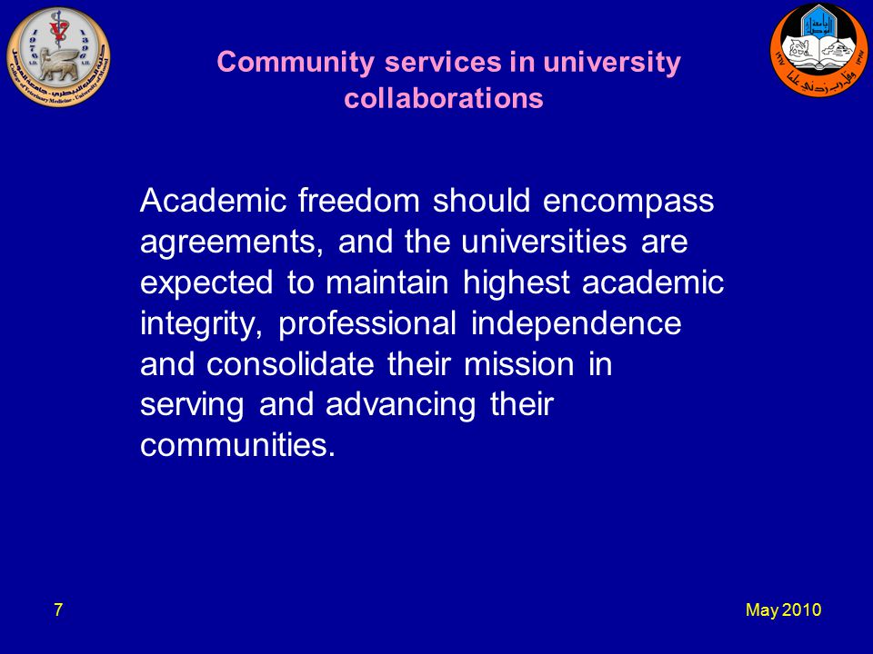 May Community services in university collaborations Academic freedom should encompass agreements, and the universities are expected to maintain highest academic integrity, professional independence and consolidate their mission in serving and advancing their communities.
