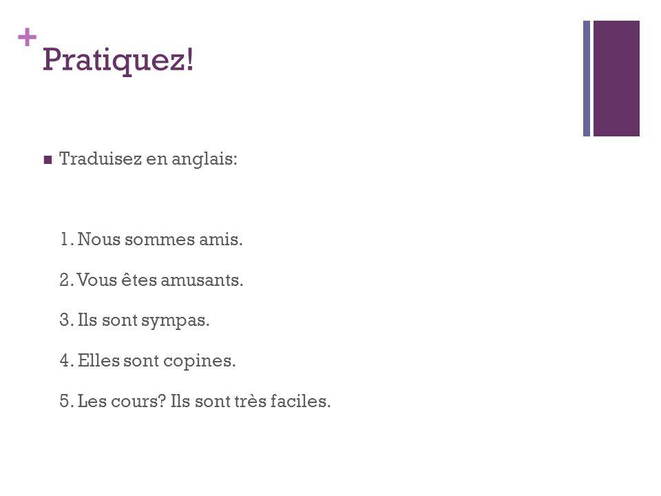 + Pratiquez. Traduisez en anglais: 1. Nous sommes amis.