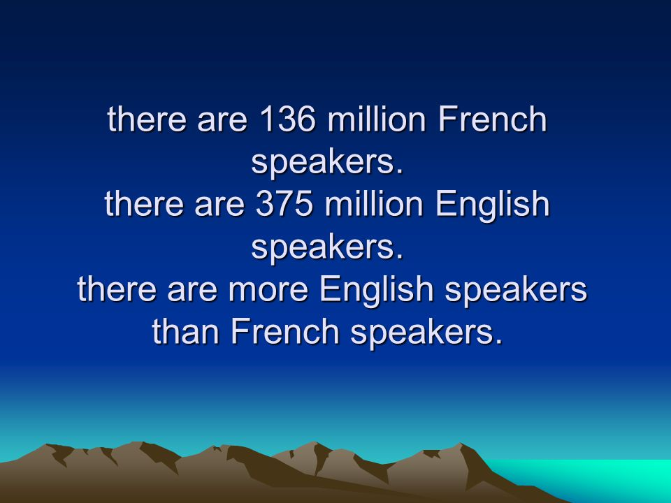 there are 136 million French speakers. there are 375 million English speakers.