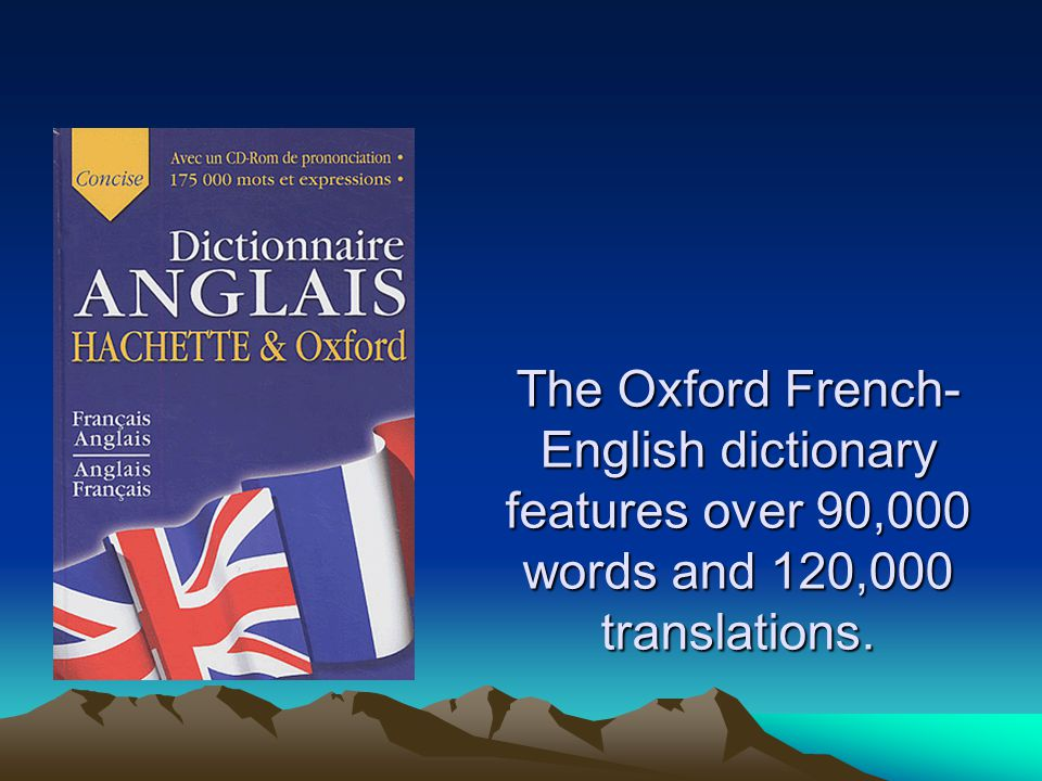 The Oxford French- English dictionary features over 90,000 words and 120,000 translations.